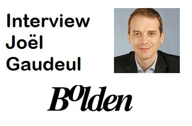 Interview de Joël Gaudeul, Directeur Marketing et Opérations, Bolden