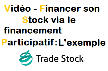 Vidéo : Financer son stock via le financement participatif : L'exemple Trade Stock