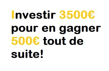 Comment investir 3500€ pour en gagner 500€ tout de suite?
